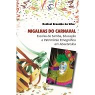 MIGALHAS DO CARNAVAL - Escolas de Samba, Educação e Patrimônio Etnográfico em Abaetetuba