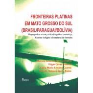 FRONTEIRAS PLATINAS EM MATO GROSSO DO SUL(BRASIL/PARAGUAI/BOLÍVIA) biogeografias na arte, crítica biográfica  fronteiriça, discurso indígena e literaturas de fronteira