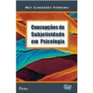 CONCEPCOES DE SUBJETIVIDADE EM PSICOLOGIA