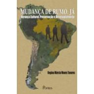 MUDANÇA DE RUMO, JÁ - Herança cultural, preservação e desenvolvimento