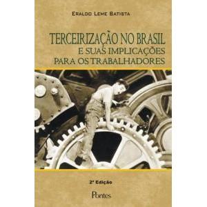 TERCEIRIZAÇÃO NO BRASIL E SUAS IMPLICAÇÕES PARA OS TRABALHADORES - 2ª Edição