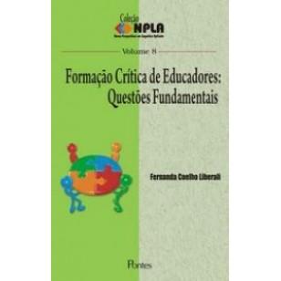 FORMAÇÃO CRÍTICA DE EDUCADORES: Questões Funamentais - Col NPLA Vol 8
