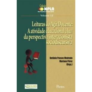 LEITURAS DO AGIR DOCENTE: A atividade educacional à luz da perspectiva interacionista sociodiscursiva - Col NPLA Vol 12