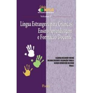 LÍNGUA ESTRANGEIRA PARA CRIANÇAS: Ensino-Aprendizagem e Formação Docente - Col NPLA Vol 7