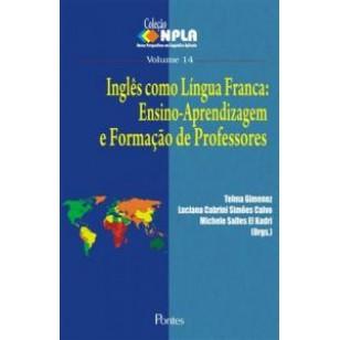 INGLÊS COMO LÍNGUA FRANCA: ENSINO-APRENDIZAGEM E FORMAÇÃO DE PROFESSORES - Col NPLA Vol14