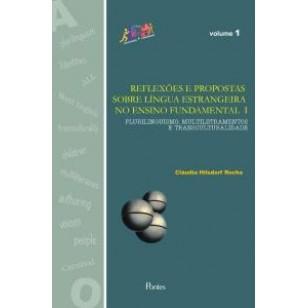REFLEXÕES E PROPOSTAS SOBRE LÍNGUA ESTRANGEIRA NO ENSINO FUNDAMENTAL I. Plurilinguismo, Multiletramentos e Transculturalidade Vol 1