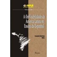 A (IN) VISIBILIDADE DA AMÉRICA LATINA NO ENSINO DE ESPANHOL - Col NPLA Vol 24