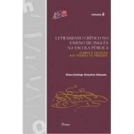 LETRAMENTO CRÍTICO NO ENSINO DE INGLÊS NA ESCOLA PÚBLICA. Planos e práticas nas tramas da pesquisa - Coleção Educação & Linguagem Vol 2