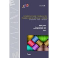 EXPERIÊNCIAS DE FORMAÇÃO DE PROFESSORES DE LÍNGUAS E O PIBID: Contornos, Cores e Matizes. Col Educação e Linguagem Vol 3