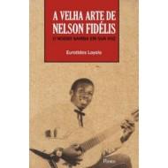 A VELHA ARTE DE NELSON FIDÉLIS O Nosso Samba em sua voz