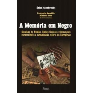 A MEMÓRIA EM NEGRO. Sambas de Bumbo, Bailes Negros e Carnavais construindo a comunidade negra de Campinas