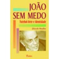 JOAO SEM MEDO FUTEBOL-ARTE E IDENTIDADE