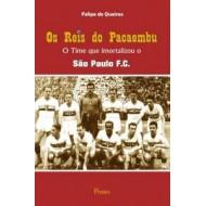 OS REIS DO PACAEMBU. O Time que imortalizou o São Paulo F.C.