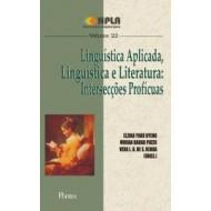 LINGUÍSTICA APLICADA, LINGUÍSTICA E LITERATURA: INTERSECÇÕES PROFÍCUAS - Col NPLA Vol. 22
