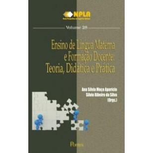ENSINO DE LÍNGUA MATERNA E FORMAÇÃO DOCENTE: TEORIA, DIDÁTICA E PRÁTICA Col NPLA Vol 28