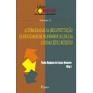 AUTOBIOGRAFIAS NA (RE)CONSTITUIÇÃO DE IDENTIDADES DE PROFESSORES DE LÍNGUAS: O OLHAR CRÍTICO-REFLEXIVO - Col NPLA Vol 3