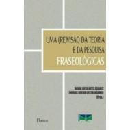 UMA (RE)VISÃO DA TEORIA E DA PESQUISA FRASEOLÓGICAS