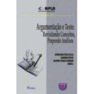 ARGUMENTAÇÃO E TEXTO: Revisitando Conceitos, Propondo Análises - Col NPLA Vol 27
